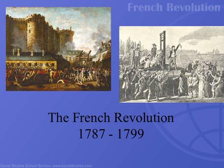 The French Revolution 1787 - 1799. New ideas about society and government The social contract Religious Freedom All questioned the authority and legitimacy.