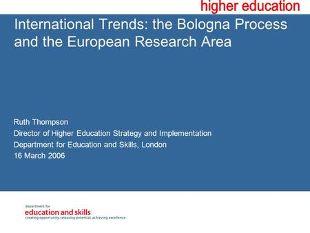 International Trends: the Bologna Process and the European Research Area Ruth Thompson Director of Higher Education Strategy and Implementation Department.