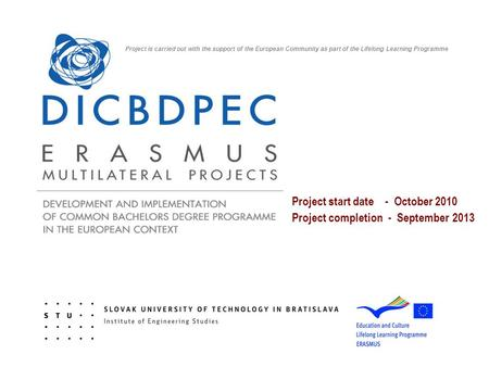 Project start date - October 2010 Project completion - September 2013 Project is carried out with the support of the European Community as part of the.