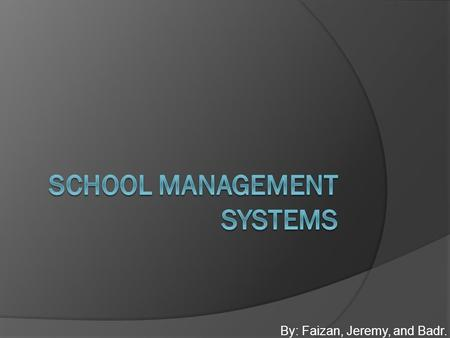 By: Faizan, Jeremy, and Badr.. Information Systems  An information system is combining people's activities with technology to support operations, management,