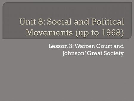 Lesson 3: Warren Court and Johnson' Great Society.