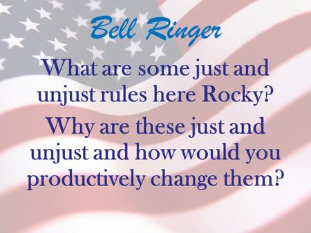 Bell Ringer What are some just and unjust rules here Rocky? Why are these just and unjust and how would you productively change them?