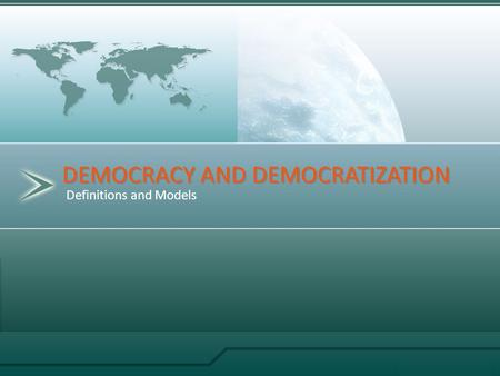 Definitions and Models DEMOCRACY AND DEMOCRATIZATION.
