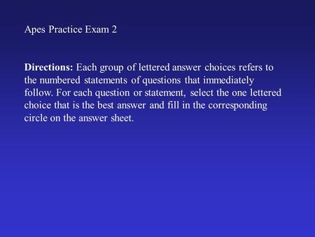 Apes Practice Exam 2 Directions: Each <strong>group</strong> of lettered answer choices refers to the numbered statements of questions that immediately follow. For each.