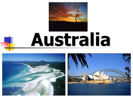 Australia. Australia Basics Island continent Only country that is also a continent.
