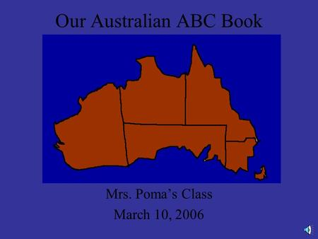 Our Australian ABC Book Mrs. Poma's Class March 10, 2006.