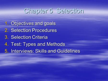Chapter 5 Selection Objectives and goals Selection Procedures