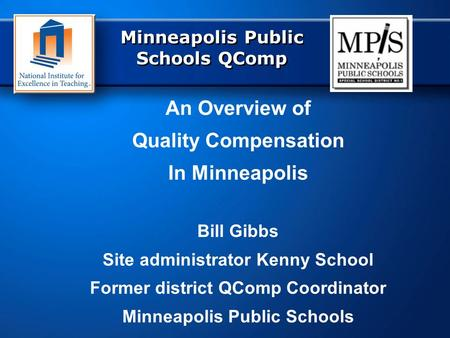Minneapolis Public Schools QComp An Overview of Quality Compensation In Minneapolis Bill Gibbs Site administrator Kenny School Former district QComp Coordinator.