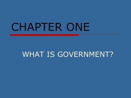 CHAPTER ONE WHAT IS GOVERNMENT?.
