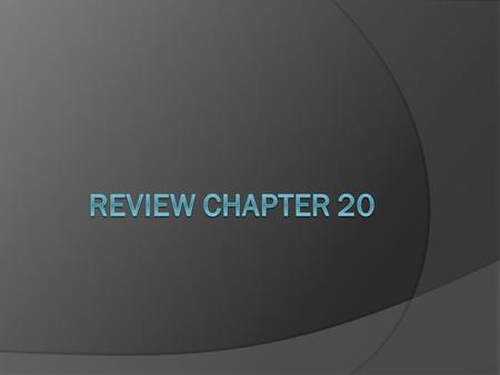 Review Chapter 20.