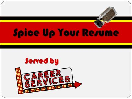 Spice Up Your Resume Served by D R I V E T H R U.