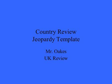 Country Review Jeopardy Template Mr. Oakes UK Review.