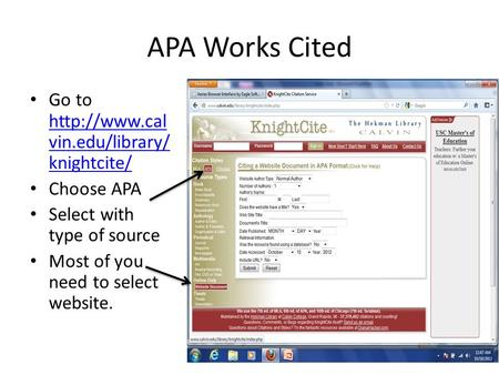 APA Works Cited Go to  vin.edu/library/ knightcite/  vin.edu/library/ knightcite/ Choose APA Select with type of source Most.