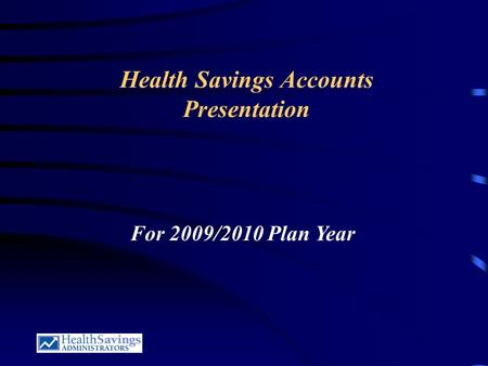 Health Savings Accounts Presentation For 2009/2010 Plan Year.