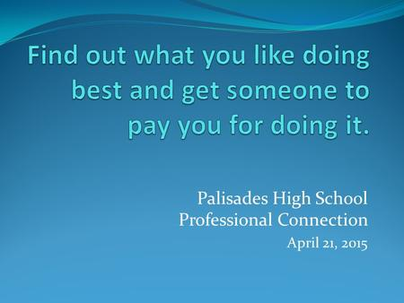 Palisades High School Professional Connection April 21, 2015.