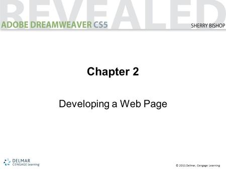© 2011 Delmar, Cengage Learning Chapter 2 Developing a Web Page.