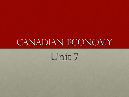 Canadian Economy Unit 7. Economic Essentials Economics studies the production, exchange, and consumption of goods and services, all of which involve the.