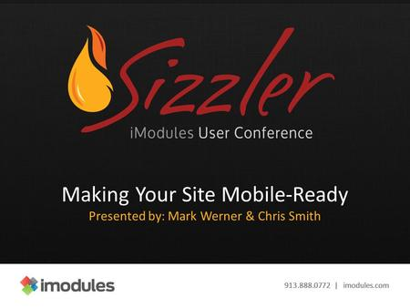 913.888.0772 | imodules.com Making Your Site Mobile-Ready Presented by: Mark Werner & Chris Smith.