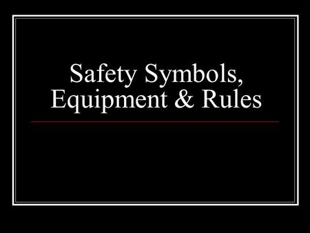 Safety Symbols, Equipment & Rules