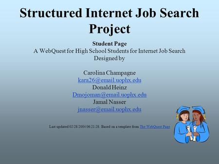 Structured Internet Job Search Project Student Page A WebQuest for High School Students for Internet Job Search Designed by Carolina Champagne