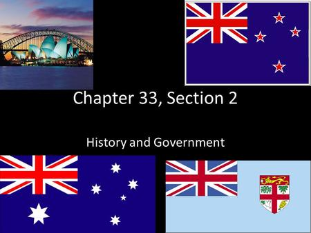Chapter 33, Section 2 History and Government. Section 2-6 Indigenous Peoples Early Migrations Various people from Asia settled the South Pacific region.