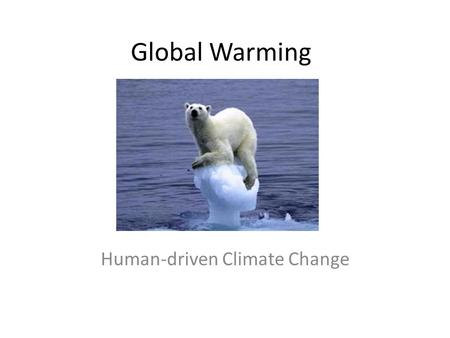 Global Warming Human-driven Climate Change Climate Change is Not New The Earth has historically gone through alternating periods of global warming and.