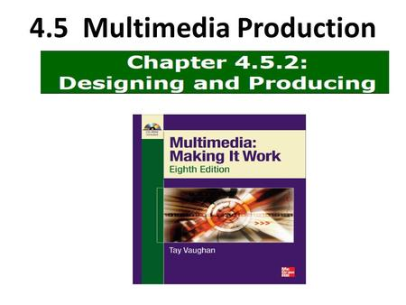 4.5 Multimedia Production. Learning Outcome 1. Design the structure and user interface for a multimedia project. 2. Produce a successful multimedia project.