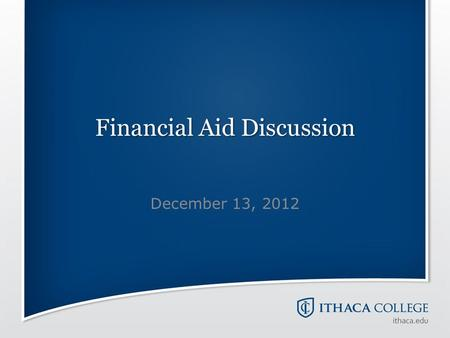 Financial Aid Discussion December 13, 2012. Discussion Topics Forms and Deadlines Net Price Calculator IRS Data Retrieval Expected Family Contribution.
