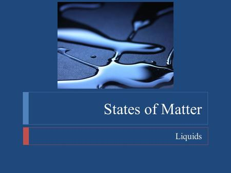 States of Matter Liquids. States of Matter  Objectives  Describe the motion of particles in liquids and the properties of liquids according to the kinetic-molecular.