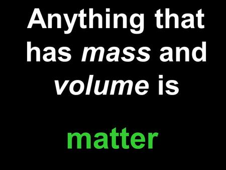 1 Anything that has mass and volume is matter 2 Which of the following is not matter? circle Electricitycarcloudlightningthe sunsunshine.