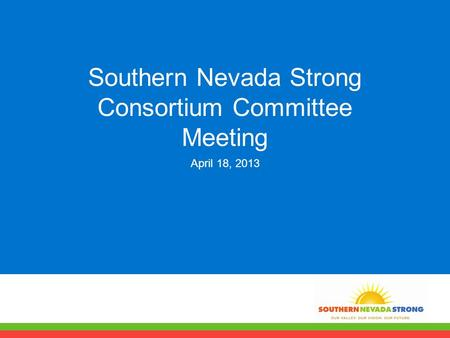 Southern Nevada Strong Consortium Committee Meeting April 18, 2013.