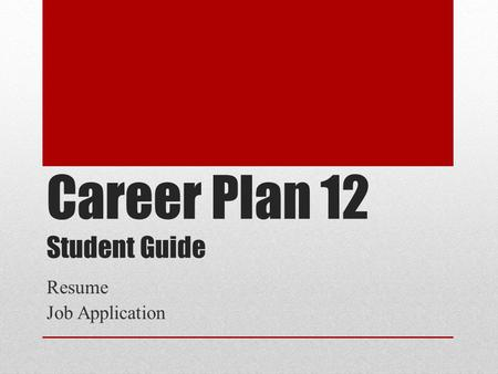 Career Plan 12 Student Guide Resume Job Application.