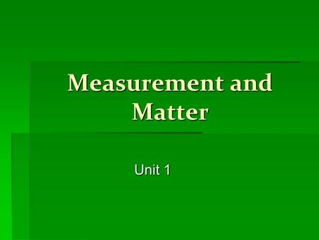 Measurement and Matter Unit 1. Meter  The metric unit used to measure length.