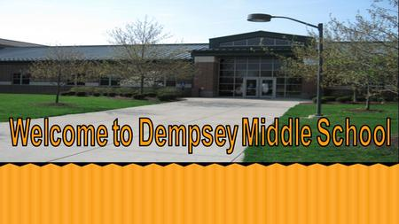 Dempsey Middle School ●Middle school can seem like a scary place…at first. With a little knowledge and the help of friends it can be a fun and wonderful.