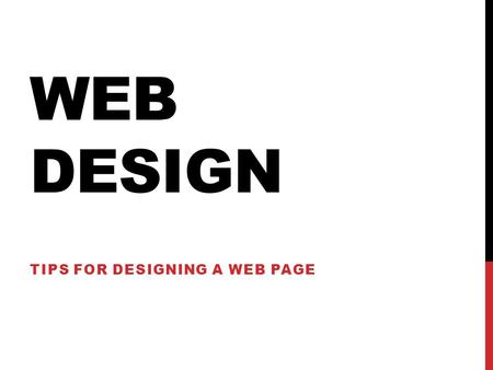 WEB DESIGN TIPS FOR DESIGNING A WEB PAGE. PURPOSE OF WEBSITE To inform To persuade To market/sell To entertain To advocate KNOW YOUR PURPOSE!