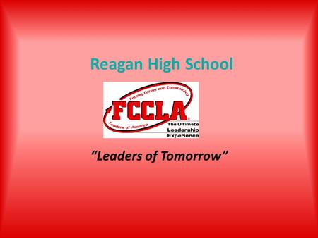 "Reagan High School ""Leaders of Tomorrow"". President Olivia Helsabeck First Vice President Morgan McIntosh."
