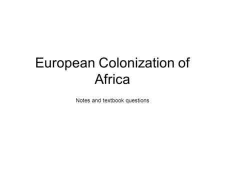 European Colonization of Africa Notes and textbook questions.