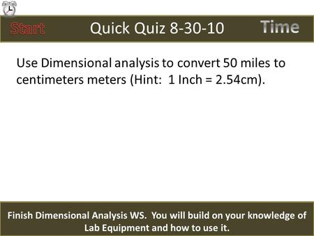 Quick Quiz 8-30-10 Use Dimensional analysis to convert 50 miles to centimeters meters (Hint: 1 Inch = 2.54cm). Finish Dimensional Analysis WS. You will.