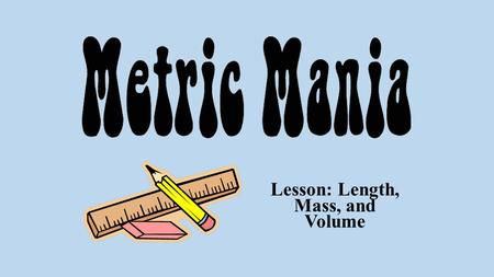 Lesson: Length, Mass, and Volume