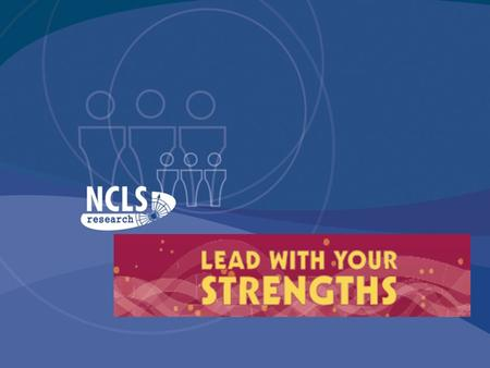 Lead With Your Strengths Developed from 15 years of NCLS research among 10,000 church leaders over 22 denominations in 4 countries.