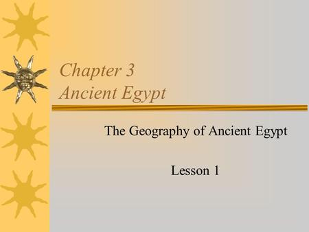The Geography of Ancient Egypt Lesson 1