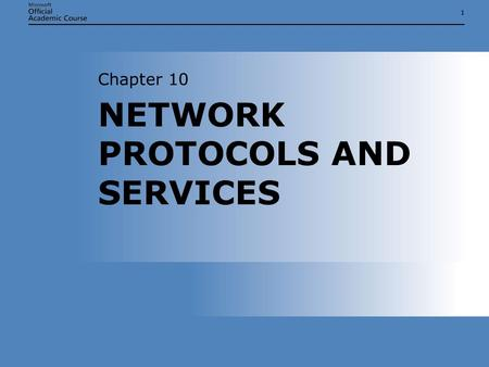 11 NETWORK PROTOCOLS AND SERVICES Chapter 10. Chapter 10: Network Protocols and Services2 NETWORK PROTOCOLS AND SERVICES  Identify how computers on TCP/IP.