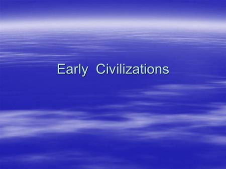 Early Civilizations. Hunters and Gatherers (Old Stone Age)  Also called nomads, or people who moved from place to place.  Social structure consisted.