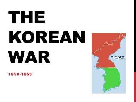 THE KOREAN WAR 1950-1953. THE DIVISION OF KOREA After WW II Korea became free from Japan. Soviet troops stayed in the North and US troops stayed in the.