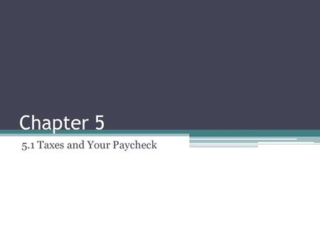 Chapter 5 5.1 Taxes and Your Paycheck. Scenario: Kelly found a part time job after school that pays $7.50/hour. She wanted to take home at least $50 a.