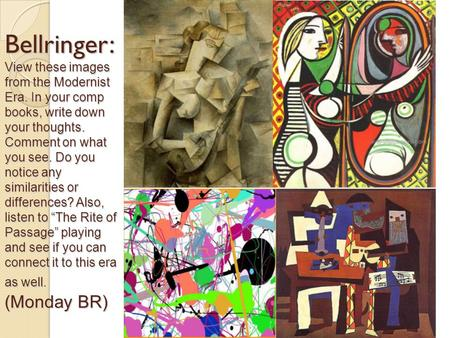 Bellringer: View these images from the Modernist Era. In your comp books, write down your thoughts. Comment on what you see. Do you notice any similarities.