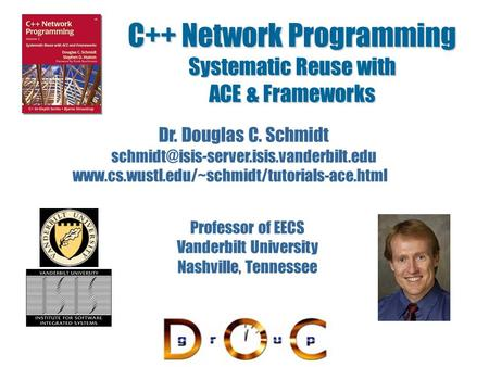 <strong>C</strong>++ Network Programming Systematic Reuse with ACE & Frameworks Dr. Douglas <strong>C</strong>. Schmidt