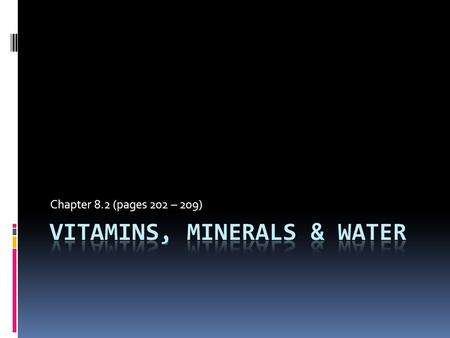 Chapter 8.2 (pages 202 – 209). What Are Vitamins?  Nutrients that made by living things, are required only in small amounts, and assist many chemical.