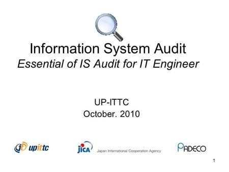1 <strong>Information</strong> System Audit Essential <strong>of</strong> IS Audit for IT Engineer UP-ITTC October. 2010.