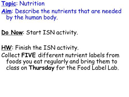 Topic: Nutrition Aim: Describe the nutrients that are needed by the human body. Do Now: Start ISN activity. HW: Finish the ISN activity. Collect FIVE different.